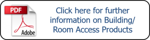 Click here for further information on Building/Room Access Products