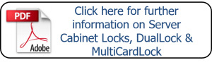 Click here for further information on Server Cabinet Locks, DualLock & MultiCardLock